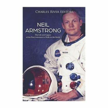 Neil Armstrong: The Life and Legacy